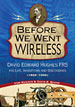 Before We Went Wireless: David Edward Hughes FRS His Life, Inventions, and Discoveries (1829-1900)